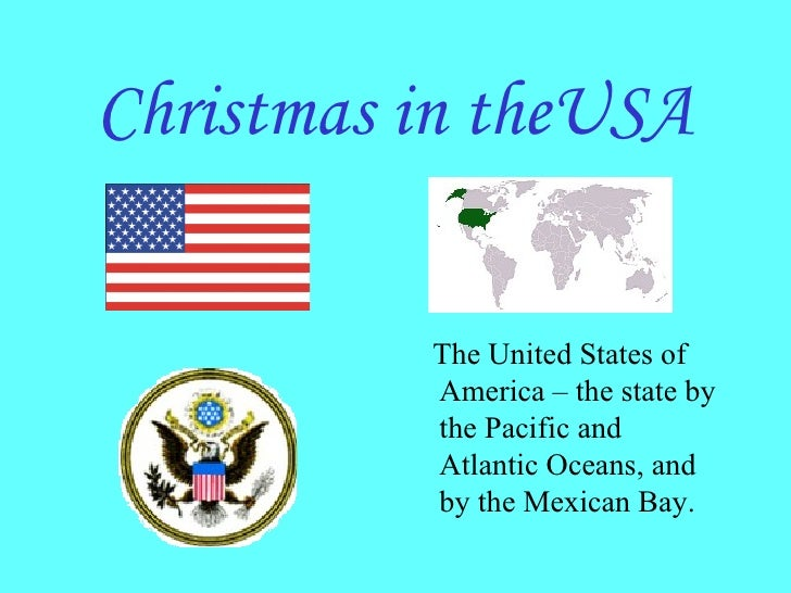 Christmas in theUSA <ul><li>The United States of America – the state by the Pacific and Atlantic Oceans, and by the Mexica...