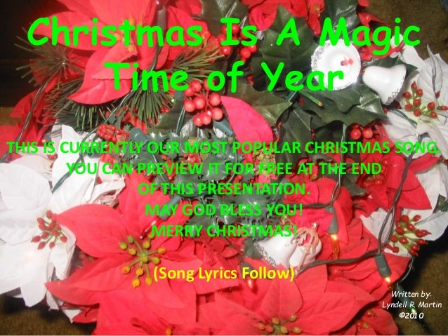 Christmas Is A Magic Time of Year  Written by:  Lyndell R. Martin  ©2010  THIS IS CURRENTLY OUR MOST POPULAR CHRISTMAS SON...