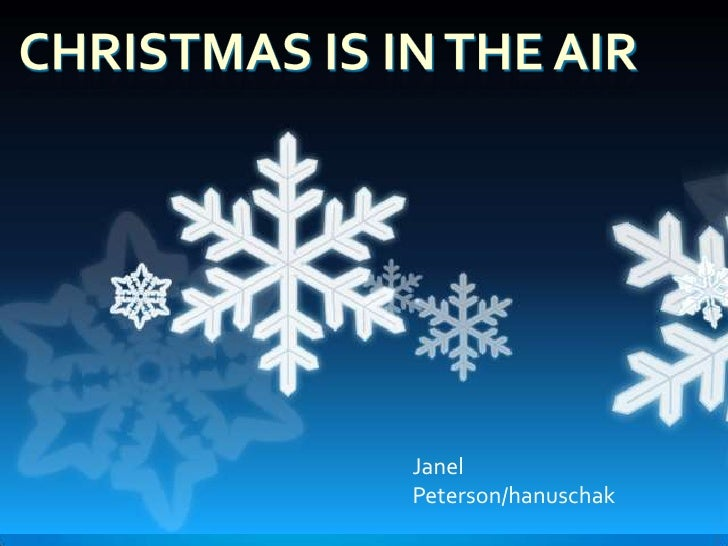 Christmas is in the air<br />Janel  Peterson/hanuschak<br />