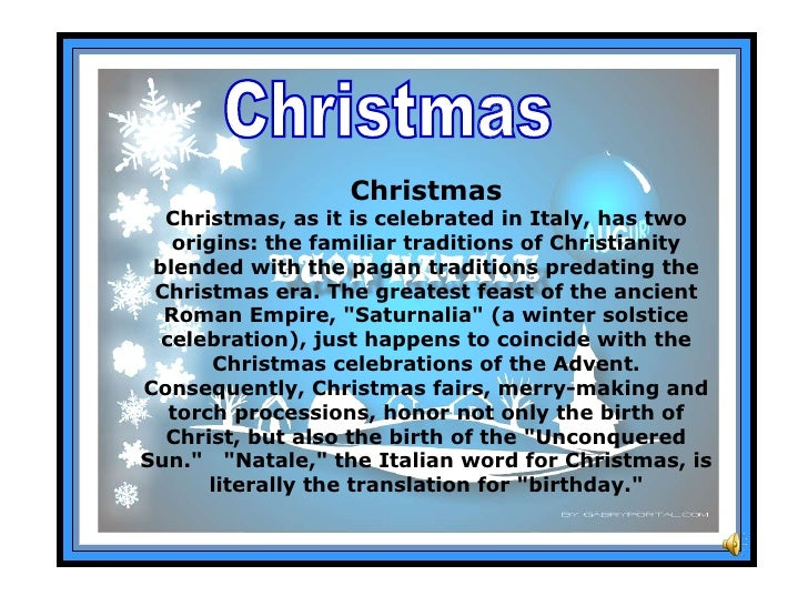 Christmas Christmas Christmas, as it is celebrated in Italy, has two origins: the familiar traditions of Christianity blen...
