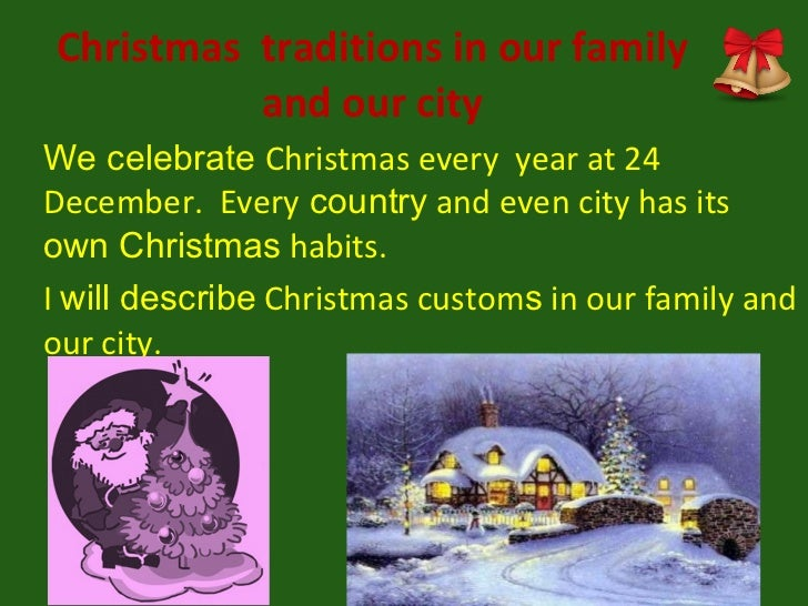 Christmas  traditions in our family and our city We celebrate  Christmas every  year at 24 December.  Every  country  and ...