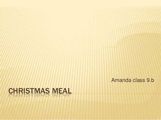 Amanda class 9.b  CHRISTMAS MEAL