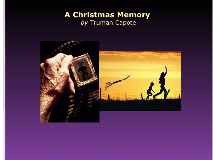 a plot overview of truman capotes story a christmas memory This is better explained by the story of truman capote's involvement-kris as i'm responding to each of these i'm finding it hard not to mention his bias in every one his biases are.