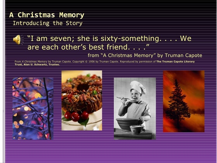 a christmas memory analysis An analysis of the old woman in the short-story, a christmas memory by truman capote, there was a young bo and his elderly cousin they were good friends the elderly cousin called the.