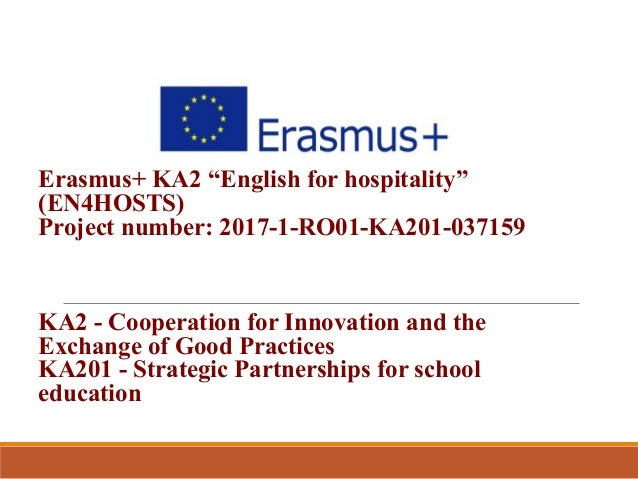 "Erasmus+ KA2 ""English for hospitality"" (EN4HOSTS) Project number: 2017-1-RO01-KA201-037159 KA2 - Cooperation for Innovatio..."