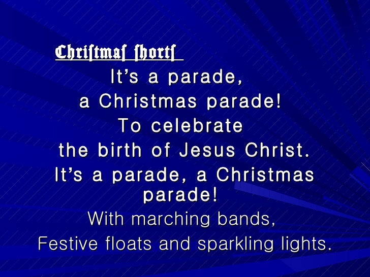 Christmas shorts  It ' s a parade,  a Christmas parade!  To celebrate  the birth of Jesus Christ. It ' s a parade, a Chris...