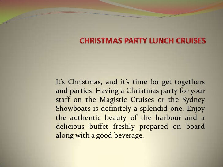 CHRISTMAS PARTY LUNCH CRUISES<br />It's Christmas, and it's time for get togethers and parties. Having a Christmas party f...