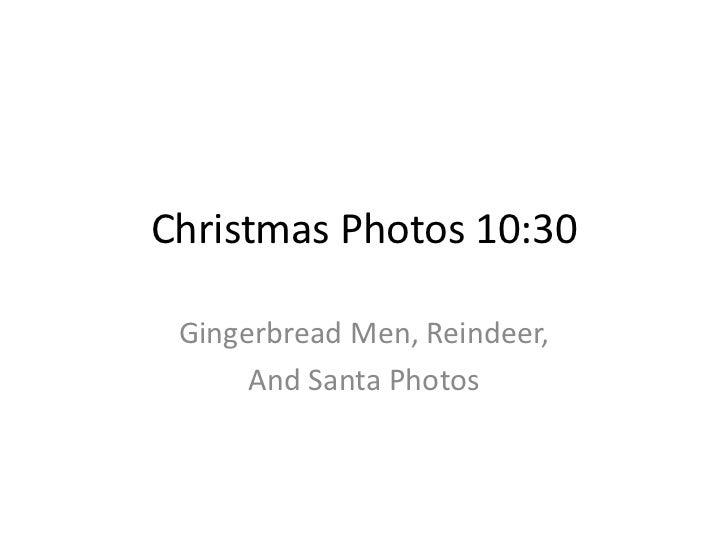 Christmas Photos 10:30 Gingerbread Men, Reindeer,      And Santa Photos