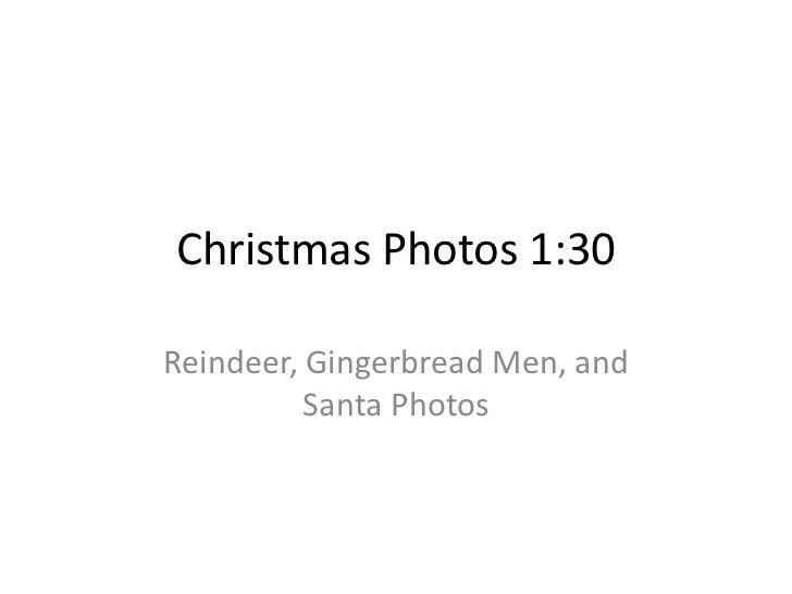 Christmas Photos 1:30Reindeer, Gingerbread Men, and          Santa Photos