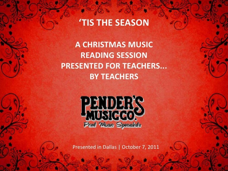 'TIS THE SEASON<br />A CHRISTMAS MUSIC READING SESSION<br />PRESENTED FOR TEACHERS...<br />BY TEACHERS<br />Presented in D...