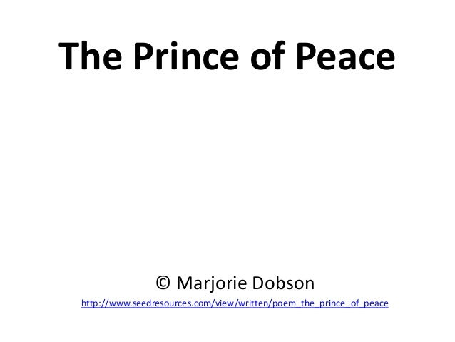 The Prince of Peace                © Marjorie Dobson http://www.seedresources.com/view/written/poem_the_prince_of_peace