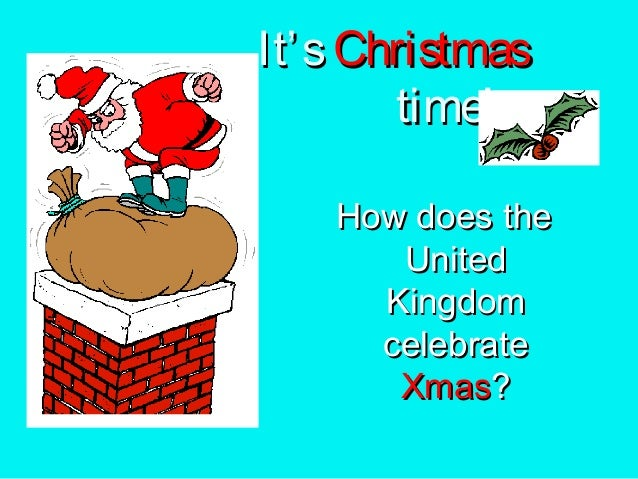 It' s Christmas time! How does the United Kingdom celebrate Xmas?