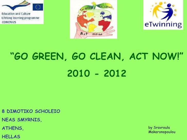 """"""" GO GREEN, GO CLEAN, ACT NOW!"""" 2010 - 2012 8 DIMOTIKO SCHOLEIO  NEAS SMYRNIS, ATHENS,  HELLAS by Sravroula Makaronopoulou"""