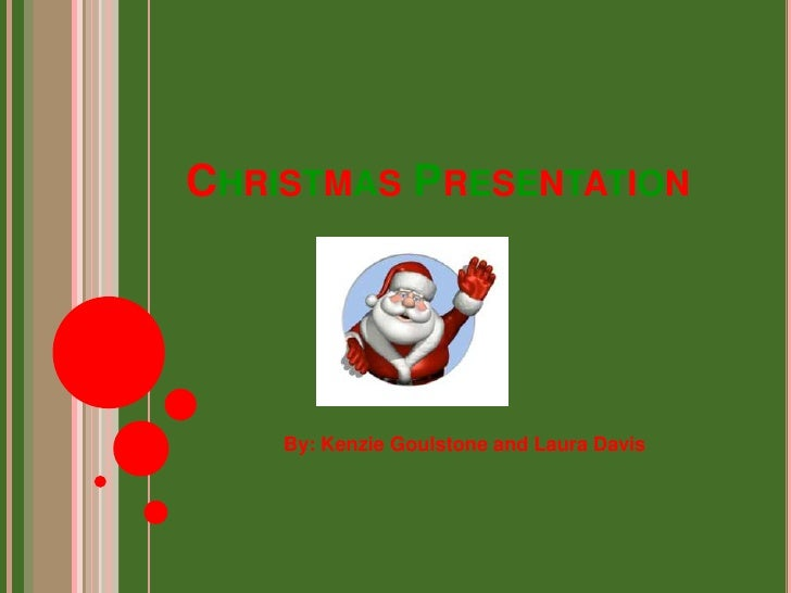 ChristmasPresentation<br />By: Kenzie Goulstone and Laura Davis<br />
