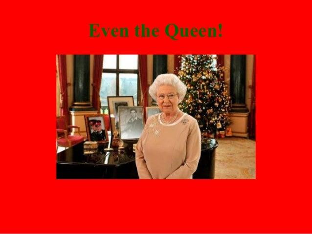 Even the Queen!