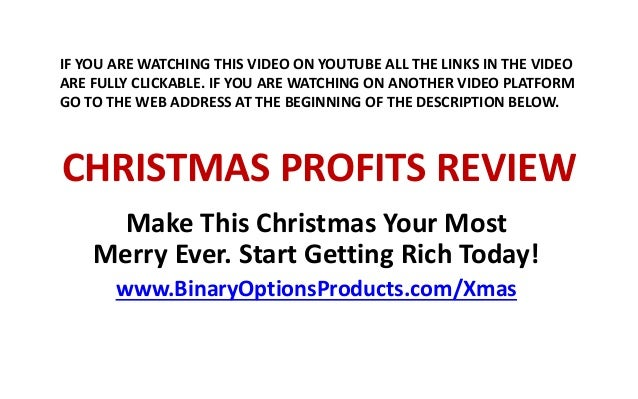 CHRISTMAS PROFITS REVIEW Make This Christmas Your Most Merry Ever. Start Getting Rich Today! www.BinaryOptionsProducts.com...
