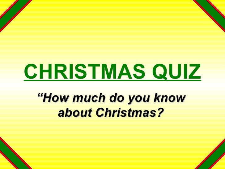 """CHRISTMAS QUIZ """" How much do you know about Christmas?"""