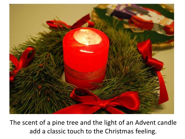 The scent of a pine tree and the light of an Advent candle adda classic touch to theChristmas feeling.<br />