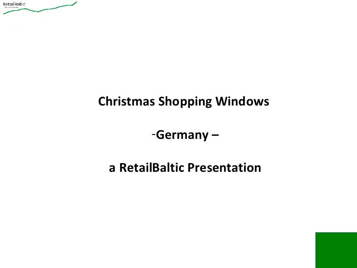 <ul><li>Christmas Shopping Windows  </li></ul><ul><li>Germany – </li></ul><ul><li>a RetailBaltic Presentation </li></ul>