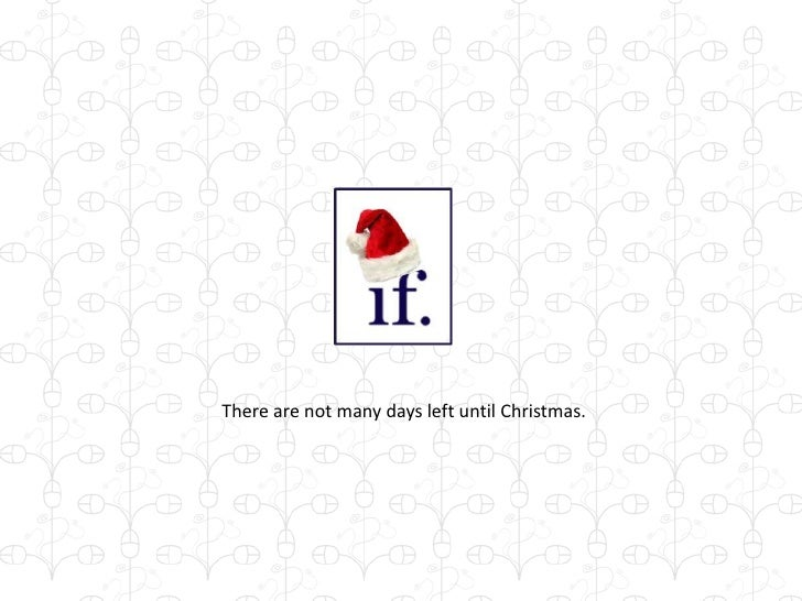 There are not many days left until Christmas. <br />