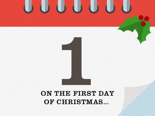 1on the first day of christmas - 12 Days Of Christmas Ideas