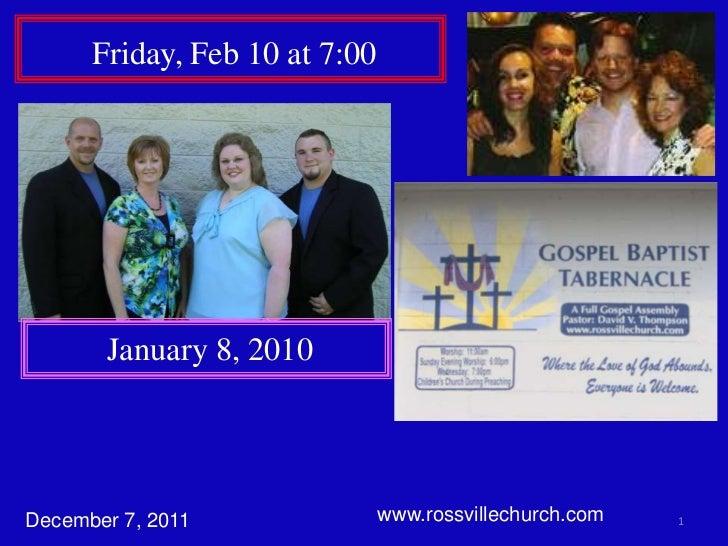 Friday, Feb 10 at 7:00       January 8, 2010December 7, 2011               www.rossvillechurch.com   1