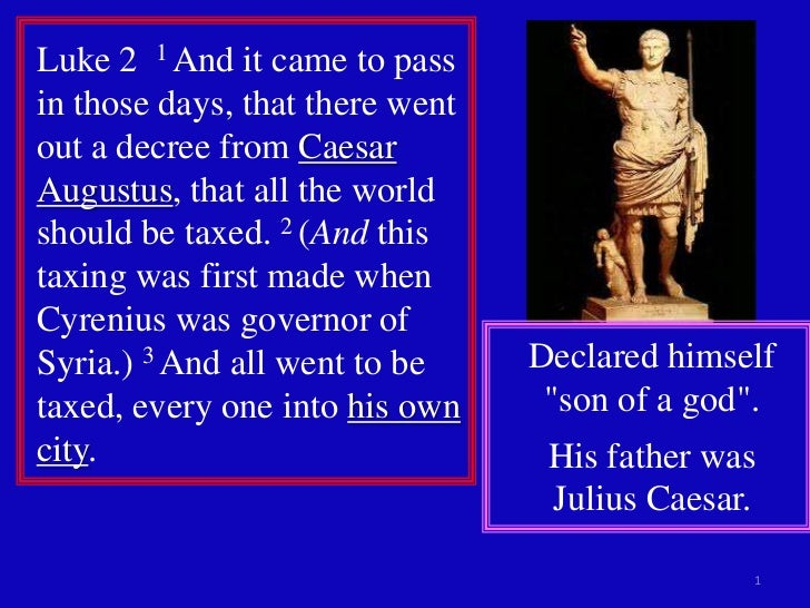Luke 2 1 And it came to passin those days, that there wentout a decree from CaesarAugustus, that all the worldshould be ta...