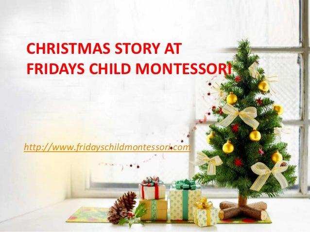 CHRISTMAS STORY ATFRIDAYS CHILD MONTESSORIhttp://www.fridayschildmontessori.com