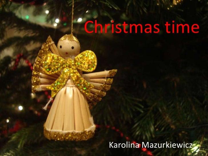 Christmas time<br />Karolina Mazurkiewicz<br />