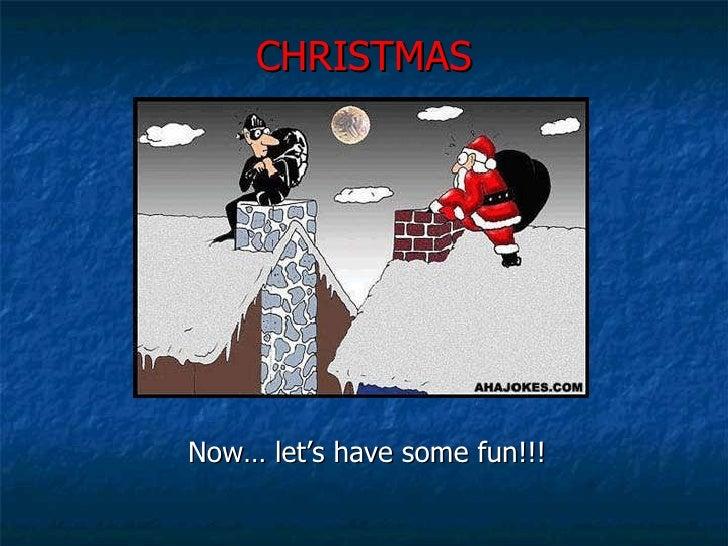 CHRISTMAS <ul><li>Now… let's have some fun!!! </li></ul>