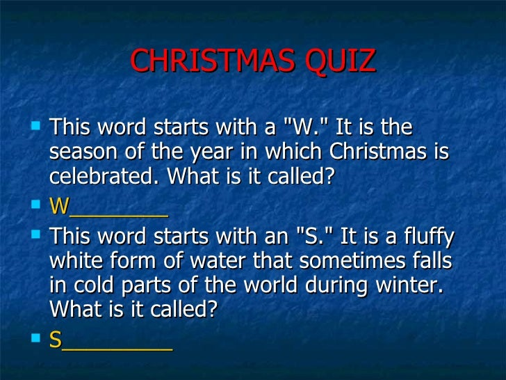 CHRISTMAS QUIZ <ul><li>This word starts with a &quot;W.&quot; It is the season of the year in which Christmas is celebrate...
