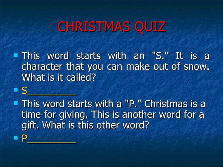 CHRISTMAS QUIZ <ul><li>This word starts with an &quot;S.&quot; It is a character that you can make out of snow. What is it...