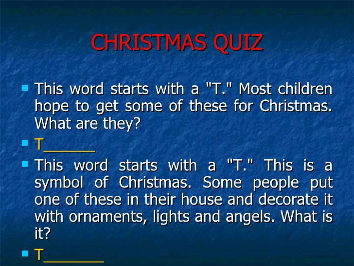 CHRISTMAS QUIZ <ul><li>This word starts with a &quot;T.&quot; Most children hope to get some of these for Christmas. What ...