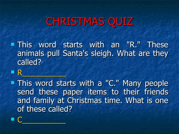 CHRISTMAS QUIZ <ul><li>This word starts with an &quot;R.&quot; These animals pull Santa's sleigh. What are they called?  <...