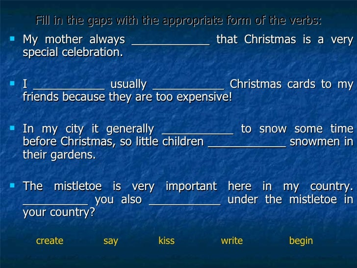Fill in the gaps with the appropriate form of the verbs: <ul><li>My mother always ____________ that Christmas is a very sp...