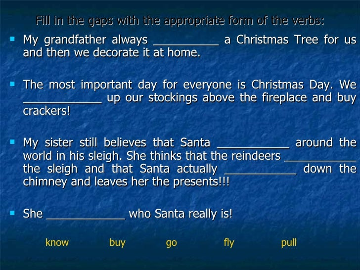 Fill in the gaps with the appropriate form of the verbs: <ul><li>My grandfather always __________ a Christmas Tree for us ...
