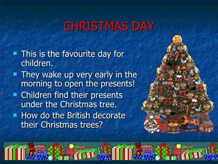 CHRISTMAS DAY <ul><li>This is the favourite day for children.  </li></ul><ul><li>They wake up very early in the morning to...