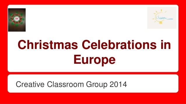 Christmas Celebrations in  Europe  Creative Classroom Group 2014