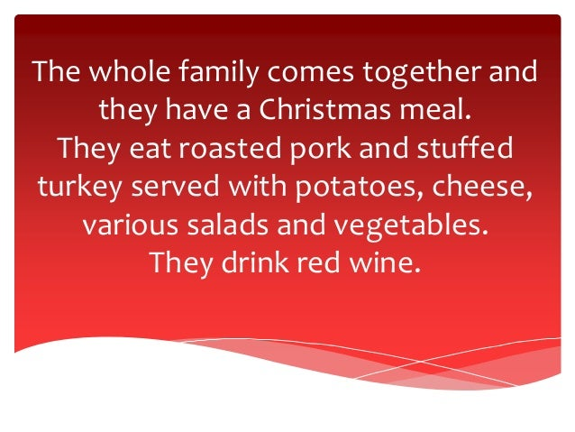 The whole family comes together and they have a Christmas meal. They eat roasted pork and stuffed turkey served with potat...