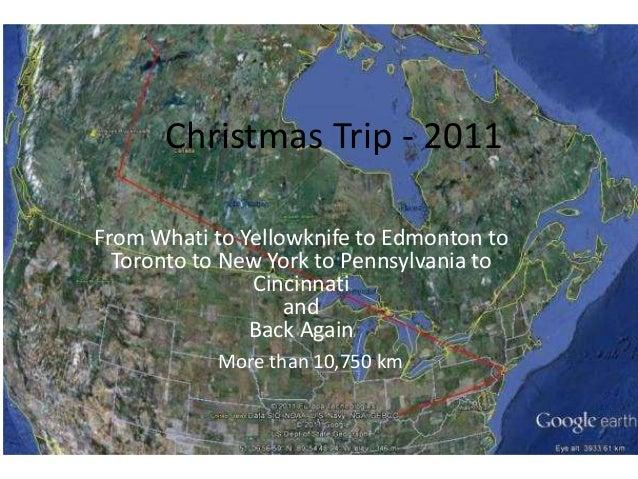 Christmas Trip - 2011 From Whati to Yellowknife to Edmonton to Toronto to New York to Pennsylvania to Cincinnati and Back ...