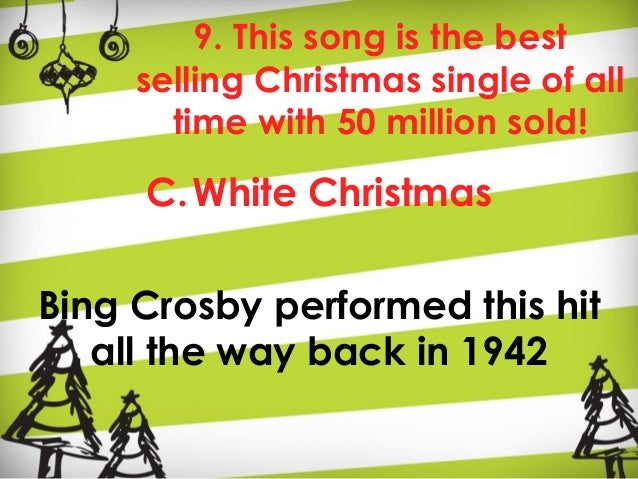 best selling christmas single of all time with 50 million sold c white christmasbing crosby performed this hit all the way back in 1942 30 10 - Best Selling Christmas Song Of All Time