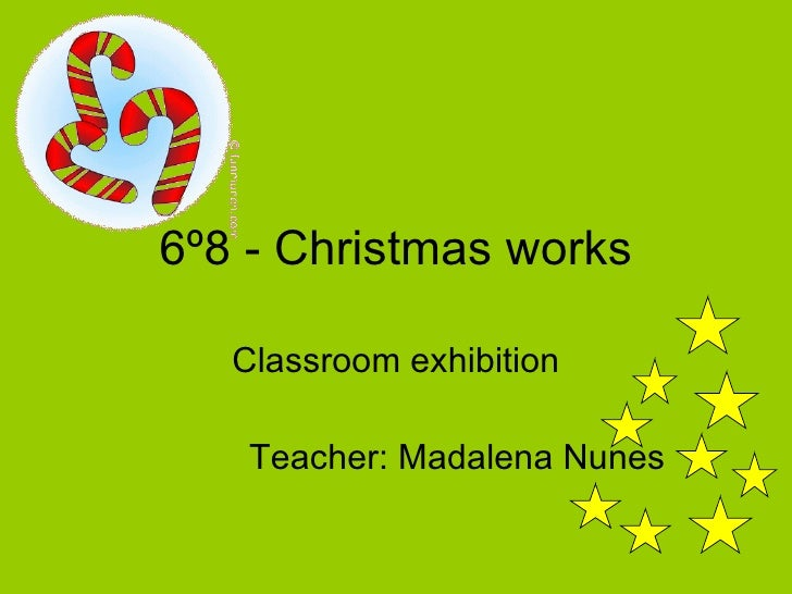 6º8 - Christmas works Classroom exhibition Teacher: Madalena Nunes