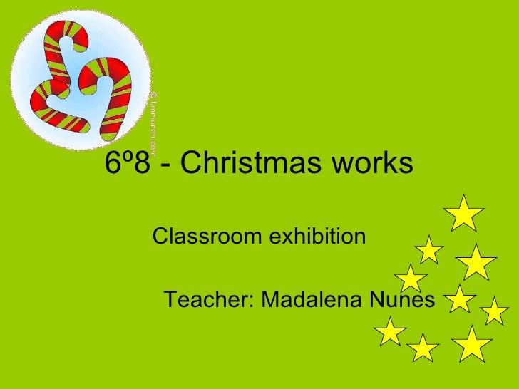 6º8 - Christmas works Classroom exhibition Teacher: Madalena Nunes
