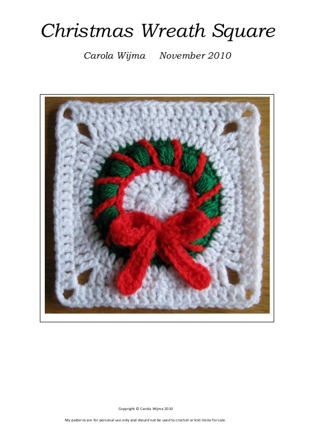 Christmas Wreath Square Carola Wijma  November 2010  Copyright © Carola Wijma 2010 My patterns are for personal use only a...