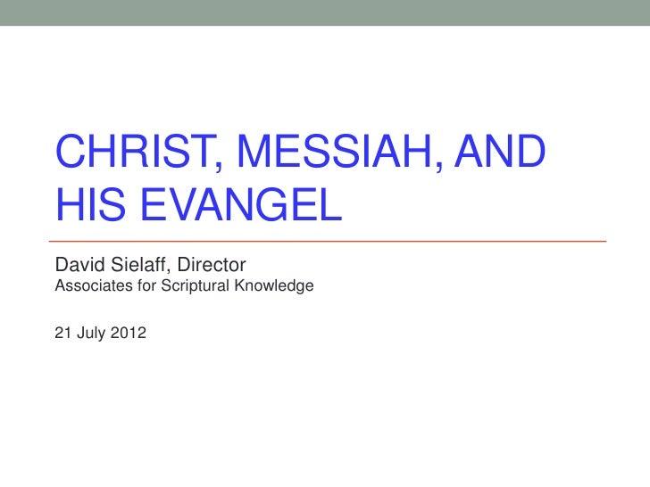 CHRIST, MESSIAH, ANDHIS EVANGELDavid Sielaff, DirectorAssociates for Scriptural Knowledge21 July 2012