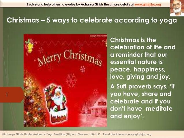 Evolve and help others to evolve by Acharya Girish Jha , more details at www.girishjha.org  Christmas – 5 ways to celebrat...