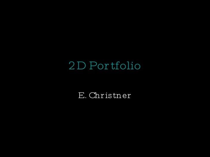 2D Portfolio E. Christner