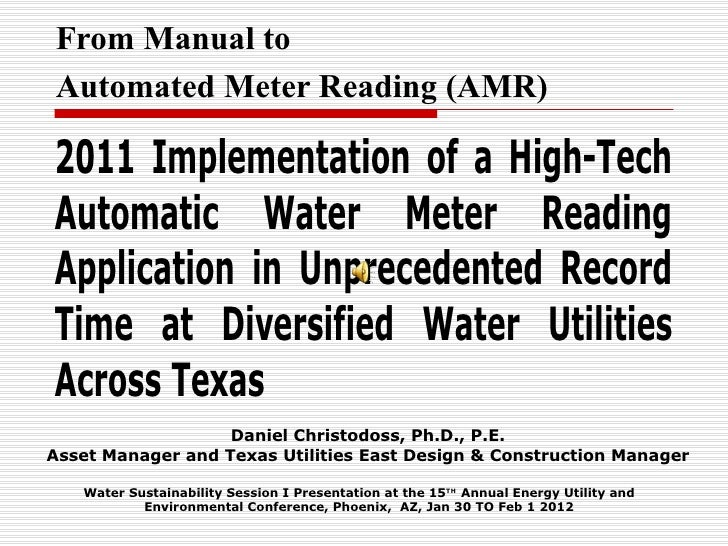 From Manual toAutomated Meter Reading (AMR)2011 Implementation of a High-TechAutomatic Water Meter ReadingApplication in U...