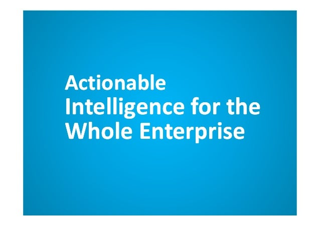 Actionable Intelligence for the Whole Enterprise Actionable Intelligence for the Whole Enterprise