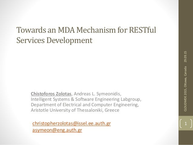 Towardsan MDAMechanismfor RESTful ServicesDevelopment Chistoforos Zolotas, Andreas L. Symeonidis, Intelligent Systems & So...
